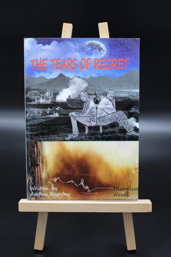 Tears of regret – die Tränen des Bedauerns – der zweite Roman des Autoren Asefaw Degefaw aus Aksum